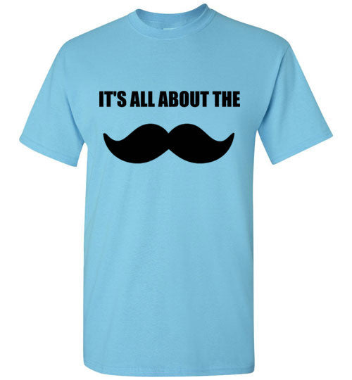 It's All About the Mustache T-Shirt