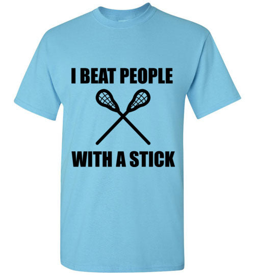I Beat People With a Stick Lacrosse T-Shirt