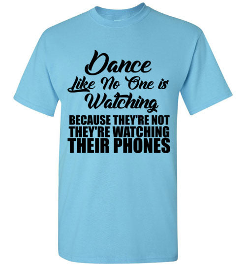 Dance Like No One is Watching Because They're Not They're Watching Their Phones T-Shirt