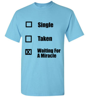 Single Taken Waiting for a Miracle T-Shirt