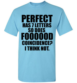 Perfect Has 7 Letters So Does Fooood Coincidence I Think Not