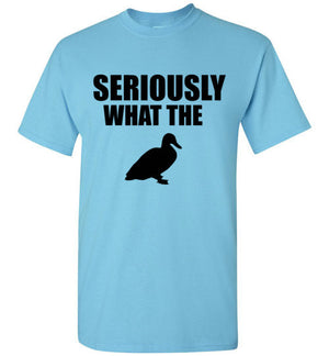 Seriously What the Duck T-Shirt