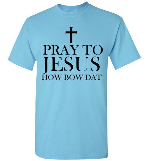 Pray To Jesus How Bow Dat