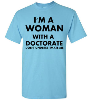 I'm a Woman with a Doctorate don't Underestimate Me