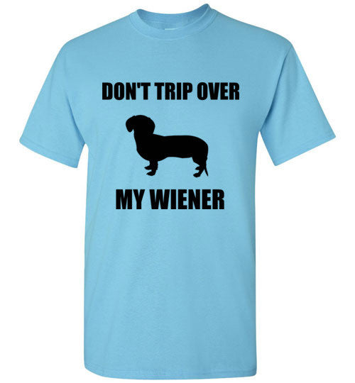 Don't Trip Over My Wiener T-Shirt