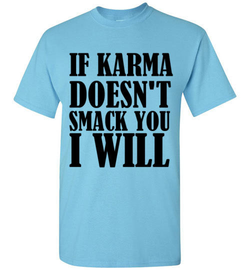 If Karma Doesn't Smack You I Will
