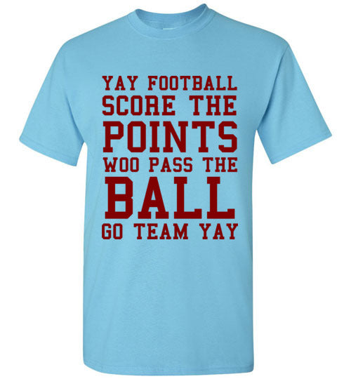 Yay Football Score the Points Woo Pass the Ball Go Team Yay T-Shirt