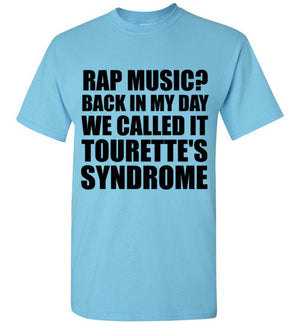 Rap Music? Back in My Day We Called It Tourette's Syndome T-Shirt