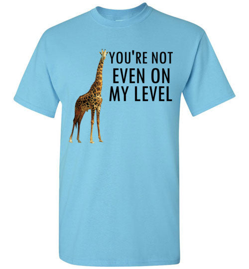 You're Not Even On My Level