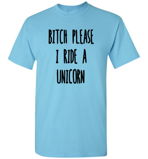 Bitch Please I Ride a Unicorn