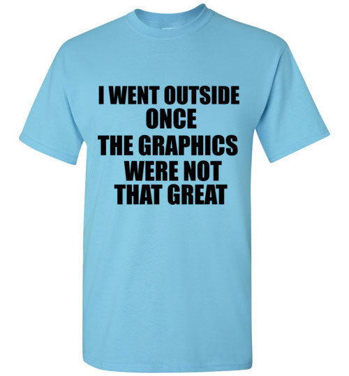 I Went Outside Once The Graphics Were Not That Great T-Shirt