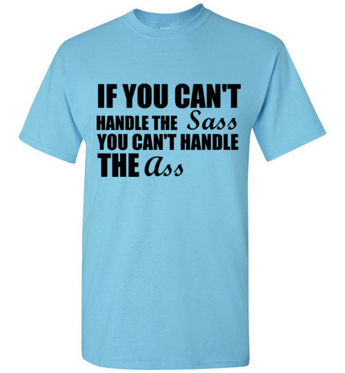 If You Can't Handle the Sass You Can't Handle the Ass T-Shirt