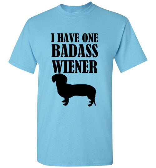 I Have One Badass Wiener T-Shirt