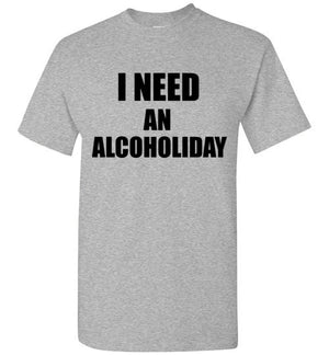 I Need an Alcoholiday T-Shirt