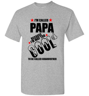 I'm Called Papa Because I'm Way Too Cool To Be Called Grandfather