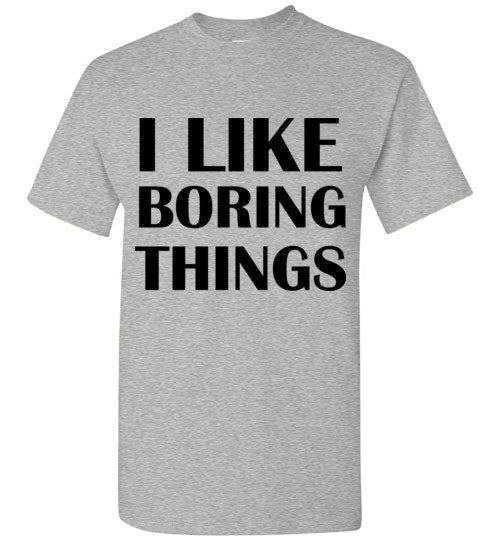 I Like Boring Things T-Shirt