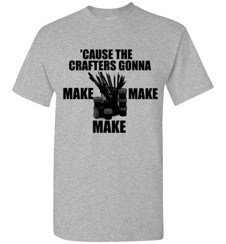 'Cause The Crafters Gonna Make Make Make