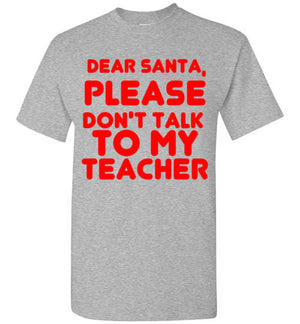 Dear Santa Please Don't Talk To My Teacher