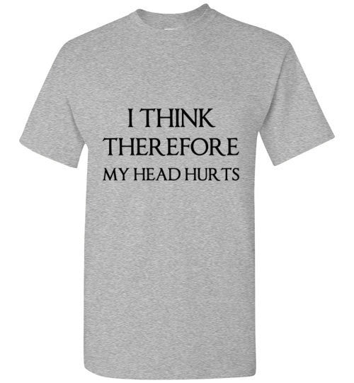 I THINK THEREFORE MY HEAD HURTS