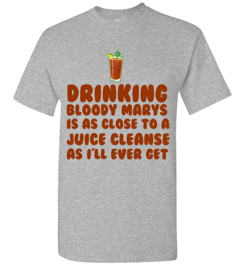 Drinking Bloody Marys is as Close to a Juice Cleanse As I'll Ever Get T-Shirt