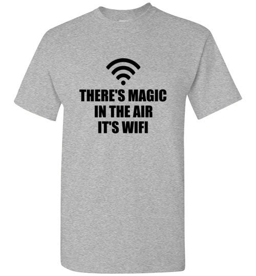There's Magic in the Air It's Wifi T-Shirt