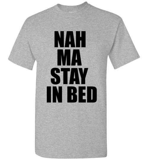 Nah Ma Stay in Bed T-Shirt