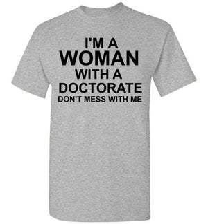 I'm a Woman With a Doctorate Don't Mess With Me