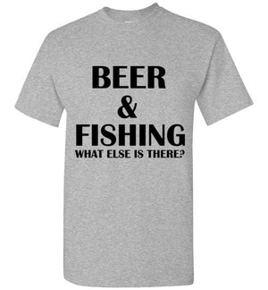 Beer and Fishing What Else is There? T-Shirt