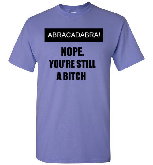 Abracadabra Nope You're Still a Bitch