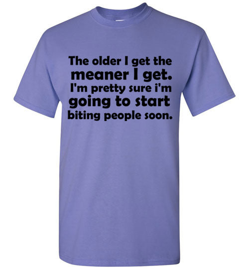 The Older I Get the Meaner I Get I'm Pretty Sure I'm Going to Start Biting People Soon T-Shirt
