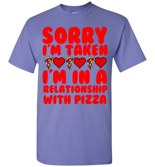 Sorry I'm Taken I'm In A Relationship With Pizza