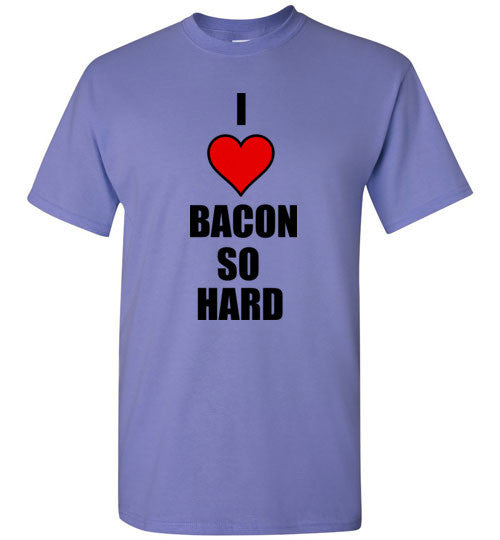 I Love Bacon So Hard