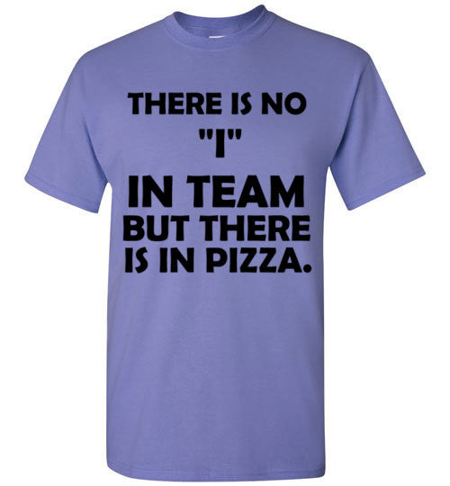 There is No I in Team but there is in Pizza