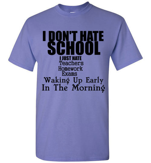 I Don't Hate School I Just Hate Teachers Homework Exams and Waking Up Early