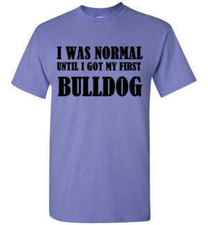 I Was Normal Until I Got my First Bulldog