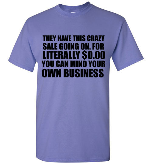 They Have This Crazy Sale Going On For Literally $0.00 You Can Mind Your Own Business T-Shirt