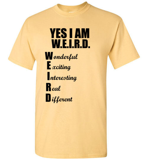 Yes I Am Weird Wonderful Exciting Interesting Real Different T-Shirt