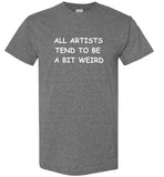 All Artists Tend to be a Bit Weird T-Shirt
