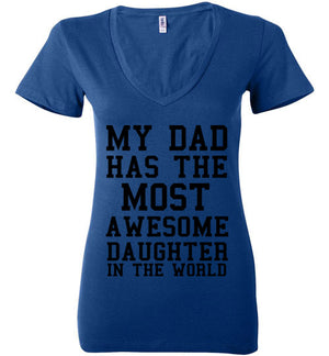 My Dad Has the Most Awesome Daughter in the World V-Neck