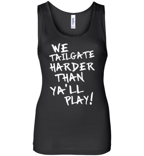 We Tailgate Harder Than Ya'll Play Tank Top