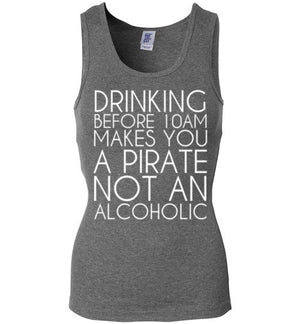 Drinking Before 10AM Makes You a Pirate Not an Alcoholic Tank Top