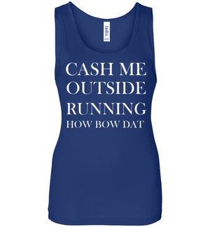 Cash Me Outside Running How Bout Dat Tank Top