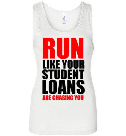 Run Like Your Student Loans are Chasing You Tank Top