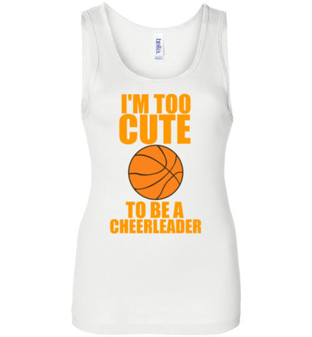 I'm Too Cute To Be a Cheerleader Basketball Girl Tank Top