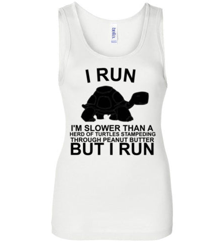 I Run I'm Slower Than a Herd of Turtles Stampeding Through Peanut Butter But I Run Tank Top