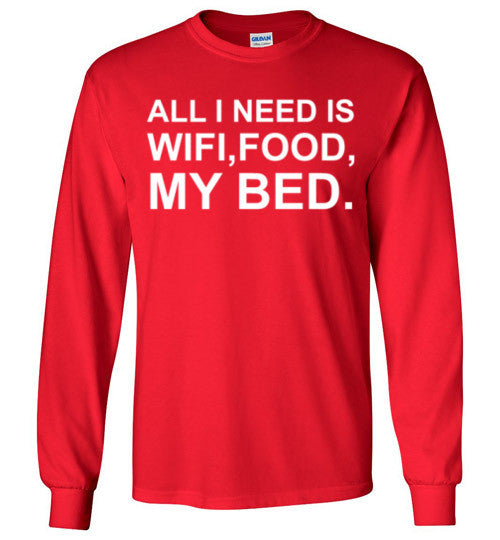 All I Need is Wifi,Food, My Bed Long Sleeve