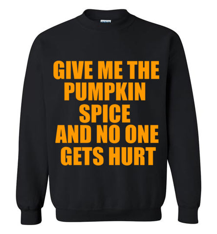 Give Me the Pumpkin Spice and No One Gets Hurt Sweatshirt