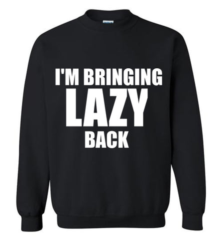 I'm Bringing Lazy Back Sweatshirt
