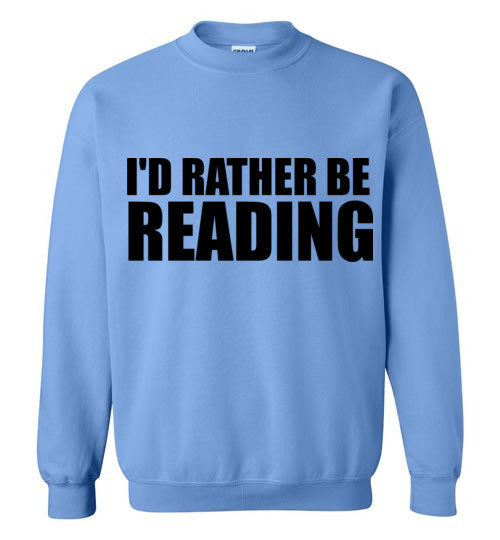 I'd Rather Be Reading Sweatshirt