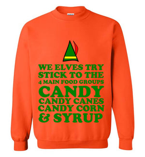 We Elves Try to Stick to the 4 Main Food Groups Candy Candy Canes Candy Corn and Syrup Sweatshirt